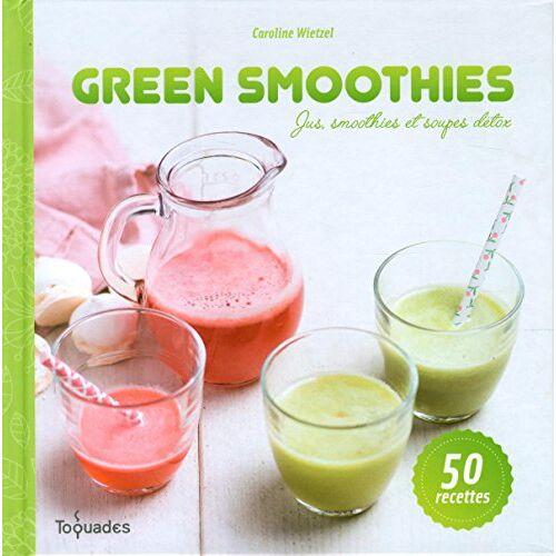Caroline Wietzel - Green smoothies : Jus, smoothies et soupes détox - Preis vom 08.04.2020 04:59:40 h