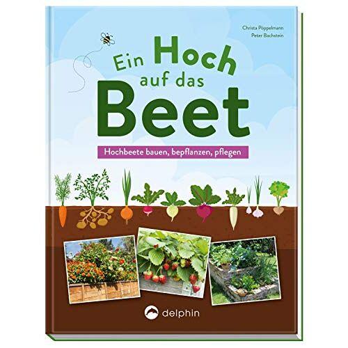 Christa Pöppelmann - Ein Hoch auf das Beet: Hochbeete bauen, bepflanzen, pflegen - Preis vom 17.04.2021 04:51:59 h