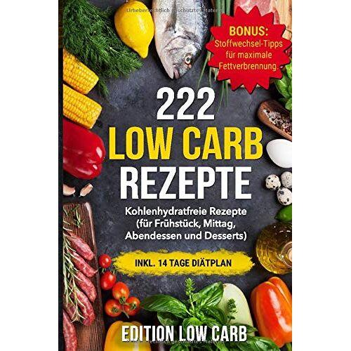 Edition Low Carb - 222 Low Carb Rezepte: Kohlenhydratfreie Rezepte inkl. 14 Tage Diätplan (für Frühstück, Mittag, Abendessen und Desserts) - Preis vom 23.02.2021 06:05:19 h