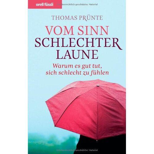Thomas Prünte - Vom Sinn schlechter Laune: Warum es gut tut, sich schlecht zu fühlen - Preis vom 22.04.2021 04:50:21 h