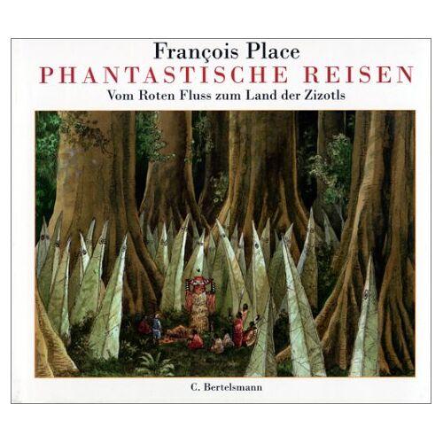François Place - Phantastische Reisen. Vom Roten Fluss zum Land der Zizotls. ( Ab 9 J.) - Preis vom 21.10.2020 04:49:09 h