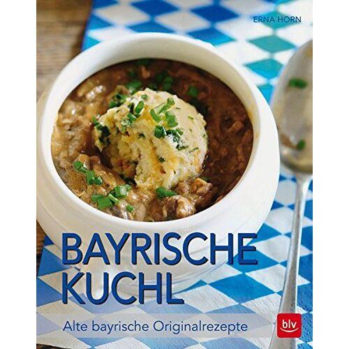 Eva Horn - Bayrische Kuchl: Alte bayrische Originalrezepte - Preis vom 14.04.2021 04:53:30 h
