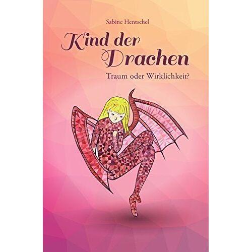 Sabine Hentschel - Kind der Drachen / Kind der Drachen – Traum oder Wirklichkeit? - Preis vom 05.09.2020 04:49:05 h