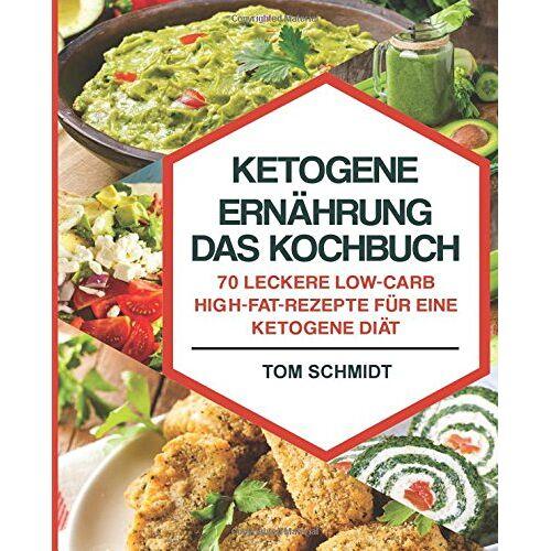 Tom Schmidt - Ketogene Ernährung - Das Kochbuch: 70 leckere Low-Carb/High-Fat-Rezepte für eine ketogene Diät - Inkl. Portions-, Zeit- und Nährwertangaben (ketogene Rezepte, Low Carb Rezepte, Fitness Kochbuch) - Preis vom 12.04.2021 04:50:28 h