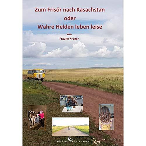Frauke Kröger - Zum Frisör nach Kasachstan: Oder Wahre Helden leben leise - Preis vom 18.04.2021 04:52:10 h