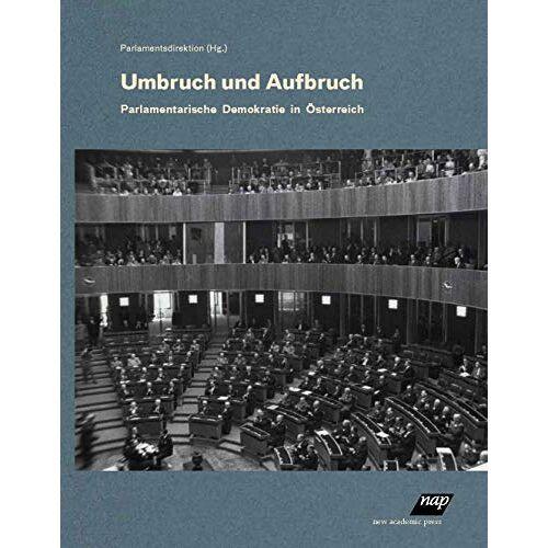Parlamentsdirektion - Umbruch und Aufbruch.: Parlamentarische Demokratie in Österreich - Preis vom 06.05.2021 04:54:26 h