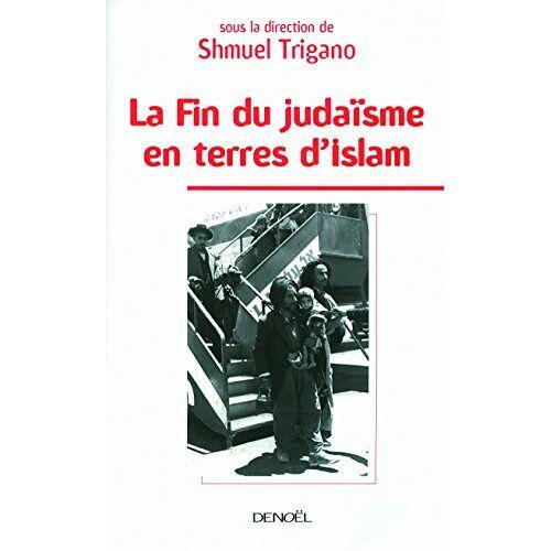 Shmuel Trigano - La fin du judaïsme en terre d'Islam - Preis vom 21.10.2020 04:49:09 h