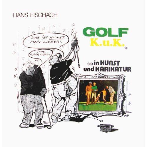 Hans Fischach - Golf K.u.K* (*) in Kunst und Karikatur - Preis vom 07.05.2021 04:52:30 h