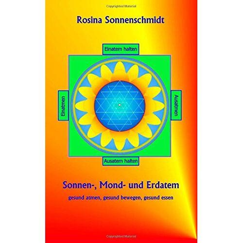 Rosina Sonnenschmidt - Sonnen-, Mond- und Erdatem, gesund atmen, gesund essen, gesund bewegen - Preis vom 05.09.2020 04:49:05 h