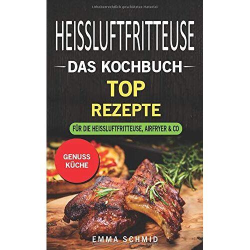 Emma Schmid - HEISSLUFTFRITTEUSE DAS KOCHBUCH: TOP Rezepte für die Heissluftfritteuse, Airfryer & Co. - Preis vom 04.09.2020 04:54:27 h