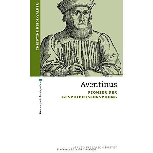 Christine Riedl-Valder - Aventinus: Pionier der Geschichtsforschung - Preis vom 18.10.2020 04:52:00 h