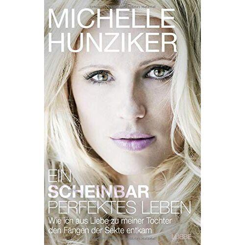 Michelle Hunziker - Ein scheinbar perfektes Leben: Wie ich aus Liebe zu meiner Tochter den Fängen der Sekte entkam - Preis vom 06.03.2021 05:55:44 h