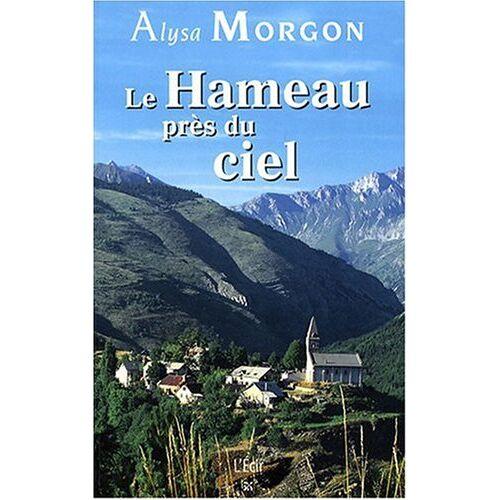 Alysa Morgon - Hameau Pres du Ciel (le) - Preis vom 28.02.2021 06:03:40 h