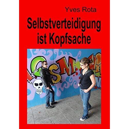 Yves Rota - Selbstverteidigung ist Kopfsache - Preis vom 01.03.2021 06:00:22 h