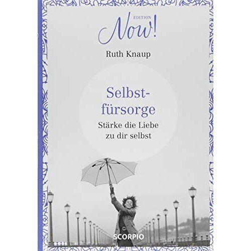 Ruth Knaup - Edition NOW  Selbstfürsorge: Stärke die Liebe zu dir selbst - Preis vom 20.10.2020 04:55:35 h