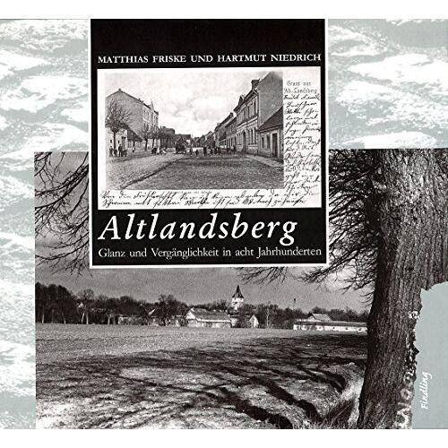 Matthias Friske - Altlandsberg: Glanz und Vergänglichkeit in acht Jahrhunderten - Preis vom 05.09.2020 04:49:05 h