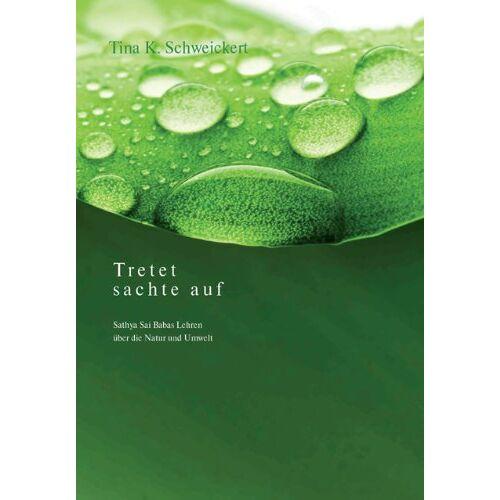 Schweickert, Tina K. - Tretet sachte auf: Sathya Sai Babas Lehren über die Natur und Umwelt - Preis vom 20.10.2020 04:55:35 h