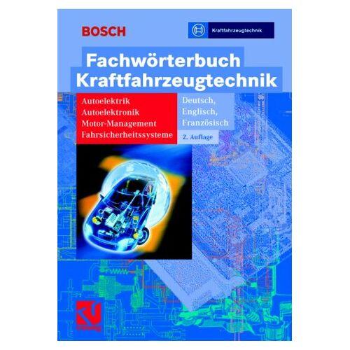 Robert Bosch GmbH - Fachwörterbuch Kraftfahrzeugtechnik: Autoelektrik - Autoelektronik - Motormanagement - Fahrsicherheitssysteme - Preis vom 09.05.2021 04:52:39 h