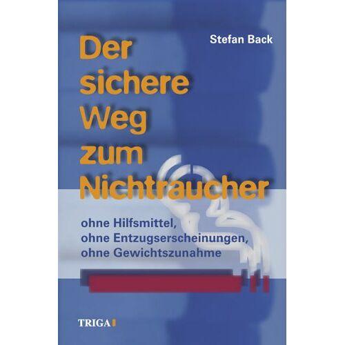 Stefan Back - Der sichere Weg zum Nichtraucher: Ohne Hilfsmittel, ohne Entzugserscheinungen, ohne Gewichtszunahme - Preis vom 20.10.2020 04:55:35 h