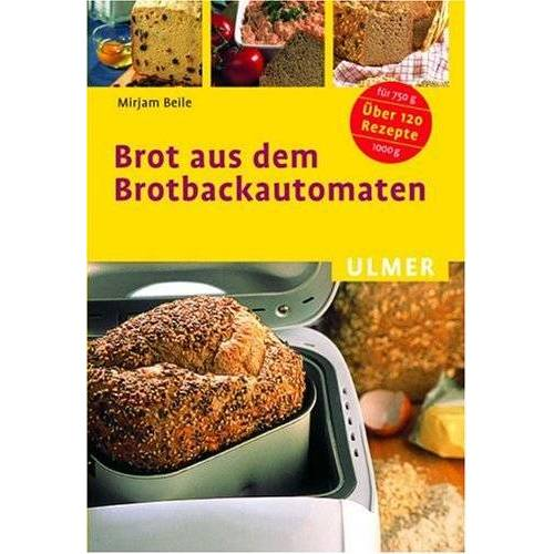 Mirjam Beile - Brot aus dem Brotbackautomaten. Über 120 Rezepte für 750 g und 1000 g - Preis vom 20.10.2020 04:55:35 h