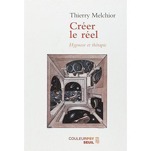 Thierry Melchior - Créer le réel : Hypnose et thérapie - Preis vom 22.10.2020 04:52:23 h