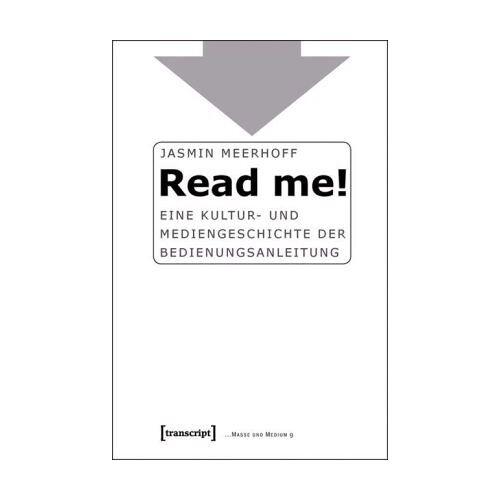 Jasmin Meerhoff - Read me!: Eine Kultur- und Mediengeschichte der Bedienungsanleitung - Preis vom 11.05.2021 04:49:30 h