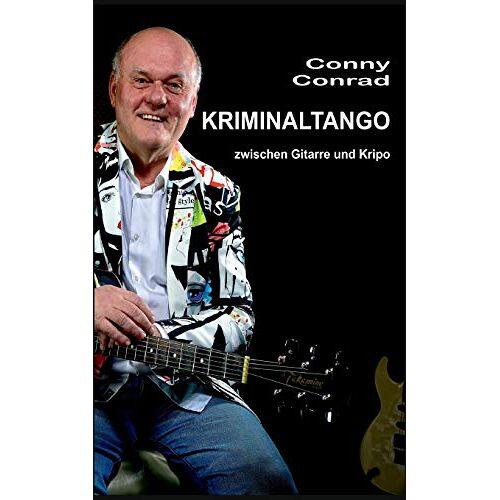 Conny Conrad - Kriminaltango: zwischen Gitarre und Kripo - Preis vom 13.05.2021 04:51:36 h