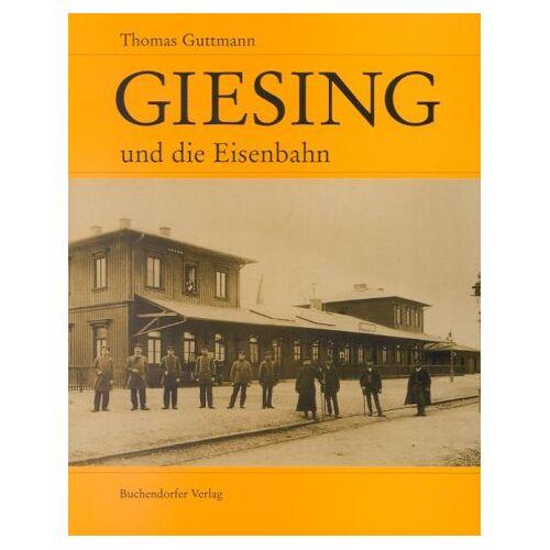 Thomas Guttmann - Giesing und die Eisenbahn - Preis vom 25.02.2021 06:08:03 h