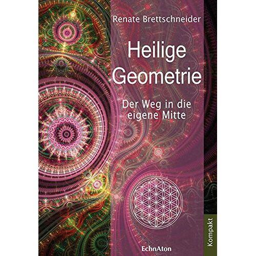 Renate Brettschneider - Heilige Geometrie: Der Weg in die eigene Mitte - Preis vom 25.02.2021 06:08:03 h