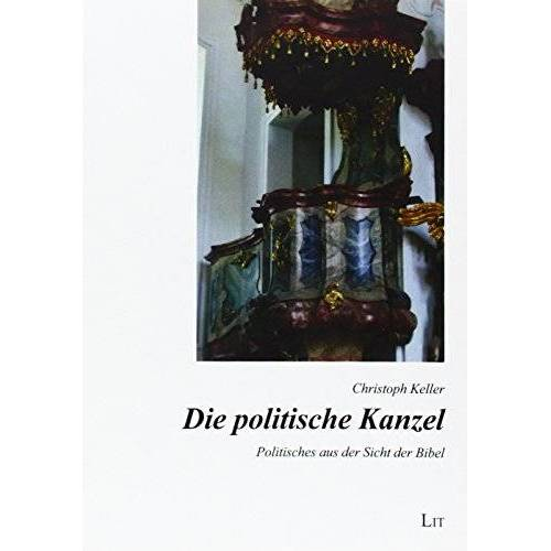 Christoph Keller - Die politische Kanzel: Politisches aus der Sicht der Bibel - Preis vom 22.02.2021 05:57:04 h