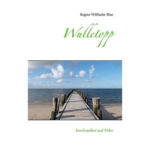 Regine Willfuehr-Blue - Wulletopp: Inselzauber auf Föhr - Preis vom 28.02.2021 06:03:40 h