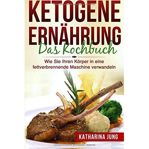 Katharina Jung - Ketogene Ernährung: Das Kochbuch - Wie Sie Ihren Körper mit der Ketogenen Diät in eine fettverbrennende Maschine verwandeln (80 leckere und einfache ketogene Rezepte) - Preis vom 11.04.2021 04:47:53 h