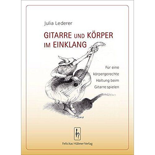 Julia Lederer - Gitarre und Körper im Einklang: Körpergerechte Haltung und Wahrnehmung beim Gitarrespielen - Preis vom 25.01.2021 05:57:21 h