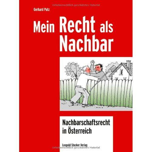 Gerhard Putz - Mein Recht als Nachbar: Nachbarschaftsrecht in Österreich - Preis vom 03.09.2020 04:54:11 h