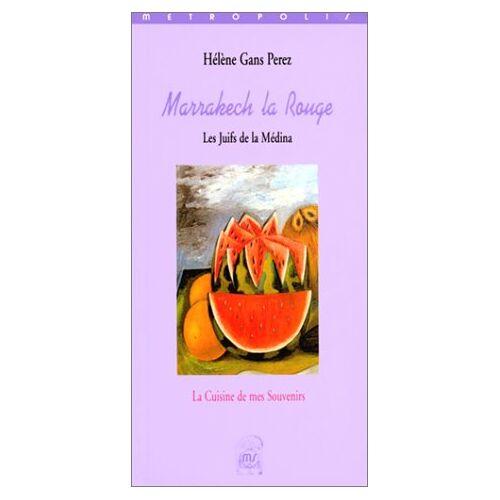 Hélène Gans Perez - Marrakech la rouge. Les Juifs de la Médina - Preis vom 27.02.2021 06:04:24 h