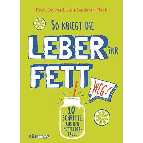 Julia Seiderer-Nack - So kriegt die Leber ihr Fett weg!: 10 Schritte aus der Fettleber-Falle - Preis vom 14.05.2021 04:51:20 h