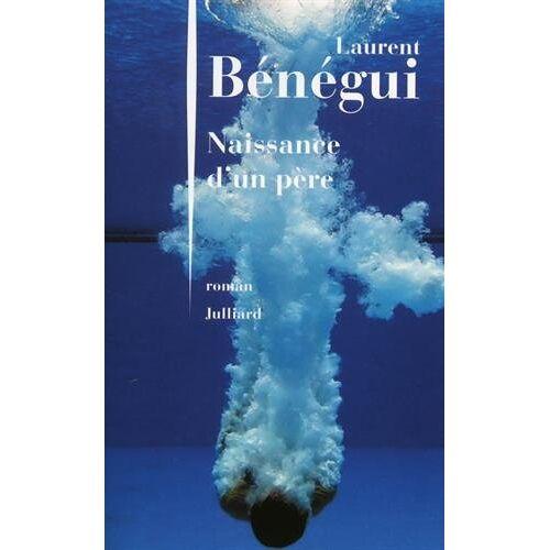 Laurent Bénégui - Naissance d'un père - Preis vom 20.10.2020 04:55:35 h
