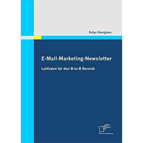 Katya Georgieva - E-Mail-Marketing-Newsletter: Leitfaden für den B-to-B Bereich - Preis vom 09.05.2021 04:52:39 h