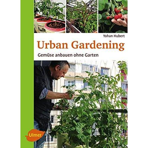 Yohan Hubert - Urban Gardening: Gemüse anbauen ohne Garten - Preis vom 14.04.2021 04:53:30 h