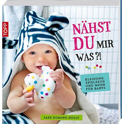 Holly, Jazz Domino - Nähst du mir was?!: Kleidung, Spielzeug und mehr für Babys - Preis vom 23.11.2020 06:07:38 h