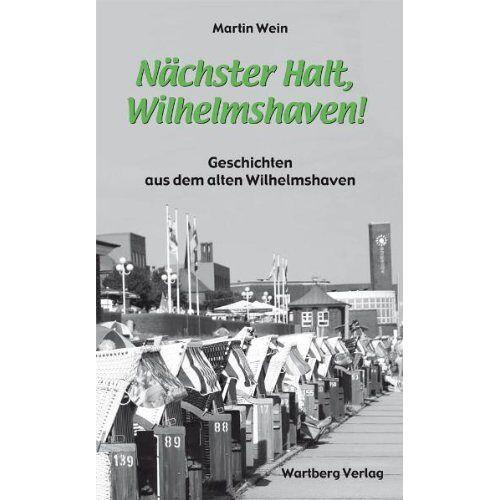 Martin Wein - Nächster Halt, Wilhelmshaven! Geschichten und Anekdoten aus dem alten Wilhelmshaven - Preis vom 18.10.2020 04:52:00 h