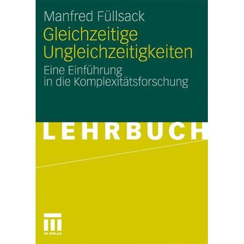 Manfred Füllsack - Gleichzeitige Ungleichzeitigkeiten: Eine Einführung in die Komplexitätsforschung (German Edition) - Preis vom 25.05.2020 05:02:06 h