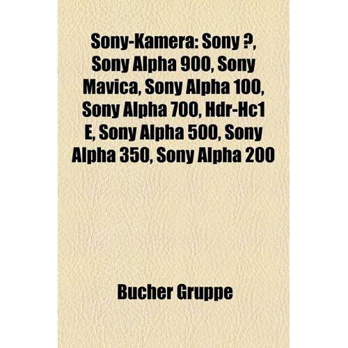 - Sony-Kamera: Sony, Sony Alpha 900, Sony Mavica, Sony Alpha 100, Sony Alpha 700, Hdr-Hc1 E, Sony Alpha 500, Sony Alpha 350, Sony Alp - Preis vom 21.01.2021 06:07:38 h