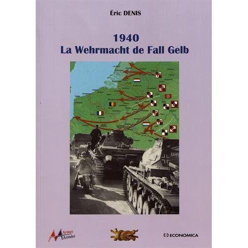 Eric Denis - La Wehrmacht de Fall Gelb 1940 - Preis vom 21.10.2020 04:49:09 h