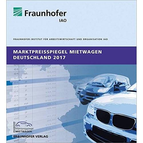 Fraunhofer IAO - Marktpreisspiegel Mietwagen Deutschland 2017. - Preis vom 21.10.2020 04:49:09 h