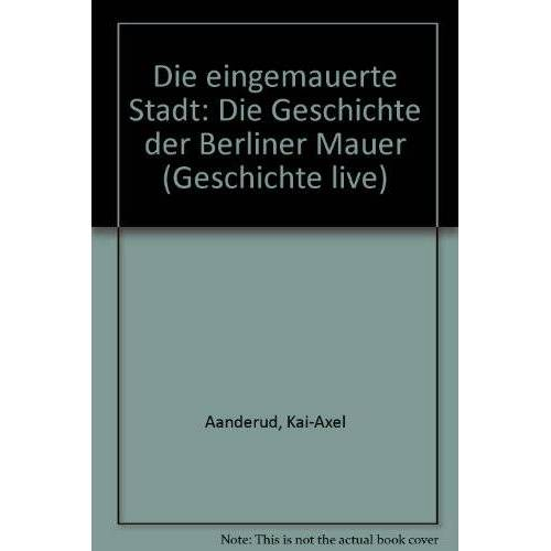 Kai-Axel Aanderud - Die eingemauerte Stadt: Die Geschichte der Berliner Mauer - Preis vom 26.02.2021 06:01:53 h