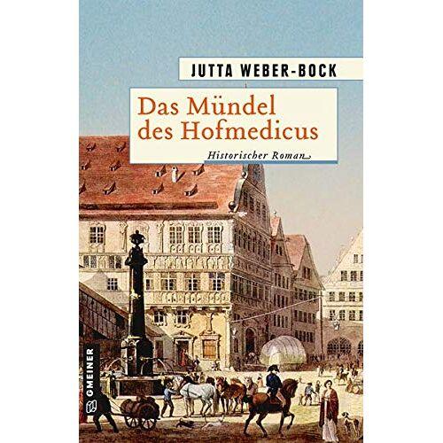 Jutta Weber-Bock - Das Mündel des Hofmedicus: Historischer Roman (Historische Romane im GMEINER-Verlag) - Preis vom 13.05.2021 04:51:36 h