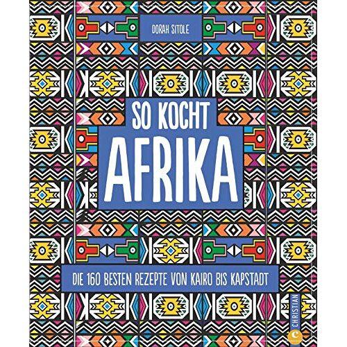 Dorah Sitole - Kochbuch: So kocht Afrika. Die 160 besten Rezepte von Kairo bis Kapstadt. Authentisch afrikanische Küche von Nordafrika bis Südafrika. - Preis vom 11.04.2021 04:47:53 h