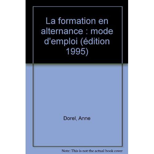 Anne Dorel - La formation en alternance : Mode d'emploi - Preis vom 01.03.2021 06:00:22 h