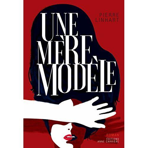 Pierre Linhart - Une mère modèle - Preis vom 15.04.2021 04:51:42 h